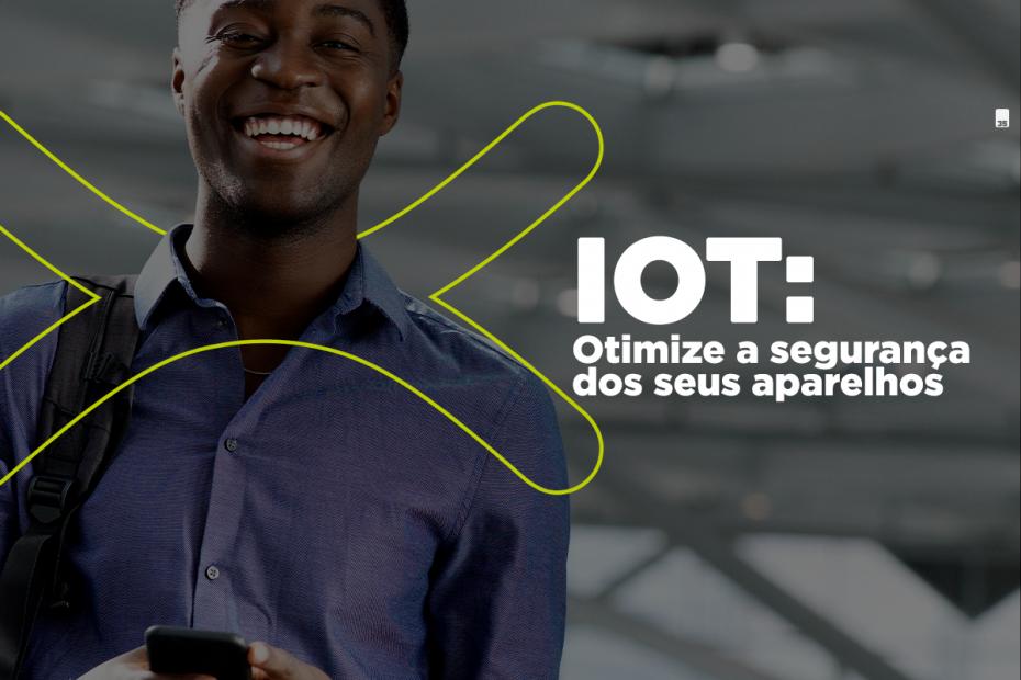 IoT: Otimize a Segurança dos seus Aparelhos